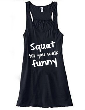 Squat till you walk funny
